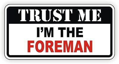 Trust Me Im The Foreman Hard Hat Sticker Toolbox Decal Lunchbox Bossman Funny