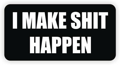 I Make Sht Happen Hard Hat Sticker Motorcycle Helmet Funny Welding Decal Label