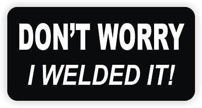 Dont Worry I Welded It Hard Hat Sticker Decal Funny Welder Welding Helmet