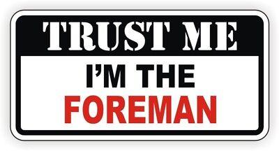 Trust Me Im The Foreman Funny Hard Hat Sticker Motorcycle Helmet Decal Bossman