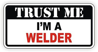 Trust Me Im A Welder Hard Hat Sticker Toolbox Helmet Decal Funny Welding Label
