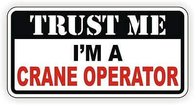Trust Me Im A Crane Operator Hard Hat Sticker Toolbox Decal Lunch Box Label
