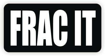 Frac It Hard Hat Sticker Funny Safety Helmet Decal Fracking Drilling Oilfield