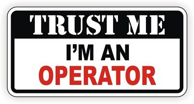Trust Me Operator Funny Hard Hat Sticker Motorcycle Helmet Decal Heavy Equipment