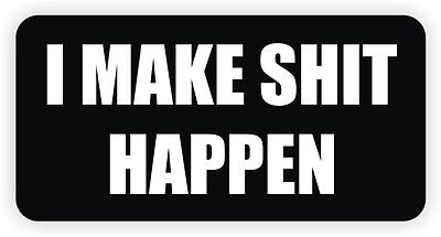 I Make Sht Happen Hard Hat Sticker Decal Funny Label Motorcycle Helmet