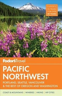 Fodor's Pacific Northwest : Portland, Seattle, Vancouver & the Best of (The Best Of Vancouver)
