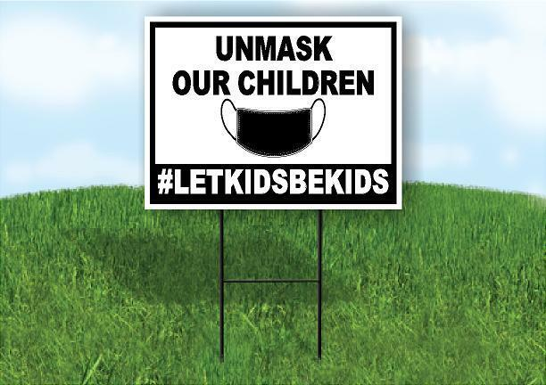 UNMASK OUR CHILDREN  #LETKIDSBEKIDS Yard Sign with Stand LAW