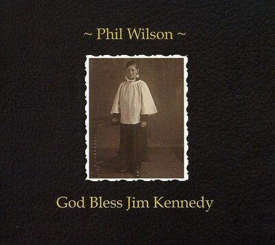 Phil Wilson   God Bless Jim Kennedy  New Cd