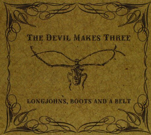 The Devil Makes Three - Longjohns, Boots And A Belt [CD]