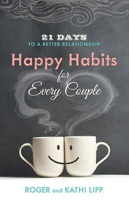Happy Habits for Every Couple: 21 Days to a Better Relationship ..