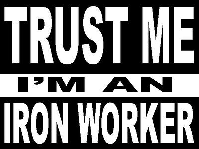 Trust Me Im An Ironworker Sticker Ciw-3