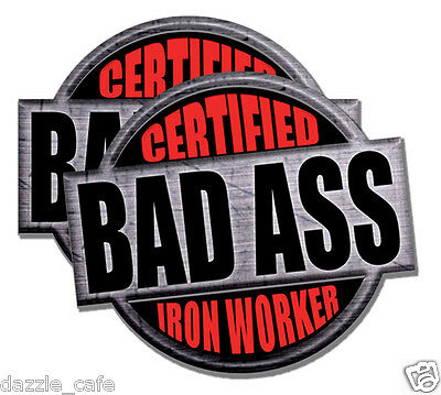 Iron Worker Certified Bad Ass 2 Pack Of Stickers 4inch Tall Each Funny Decals