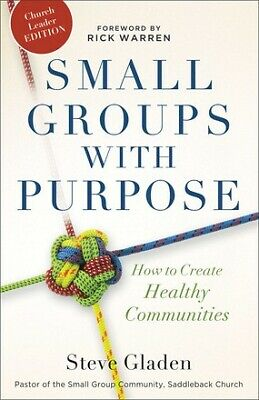 Small Groups with Purpose: How to Create Healthy Communities .. NEW