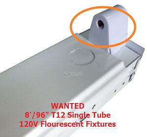"""WANTED: 8'/96"""" Single Tube T12 Fluorescent Fixtures"""