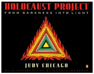HOLOCAUST PROJECT: From Darkness into Light by Judy Chicago