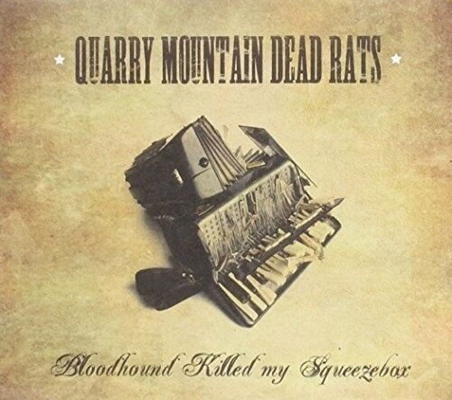 Quarry Mountain Dead - Bloodhound Killed My Squeezebox [New CD]