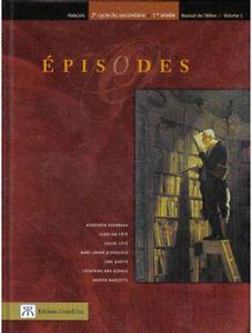 Épisodes-Français, 2e cycle du secondaire, volume 1
