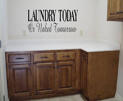 LAUNDRY TODAY OR NAKED TOMORROW WALL QUOTE DECAL VINYL WORDS LAUNDRY ROOM  WASH on Rummage