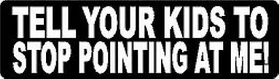 TELL YOUR KIDS TO STOP POINTING AT ME! HELMET STICKER HARD HAT STICKER - Children Hard Hats