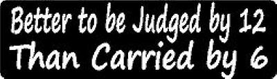 BETTER TO BE JUDGED BY 12 THAN CARRIED BY 6 HELMET STICKER HARD HAT STICKER (Best Helmet Stickers)