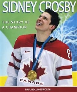 Sidney Crosby: The Story of a Champion by Paul Hollingsworth