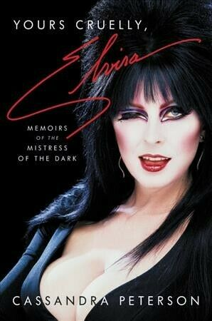 Yours Cruelly, Elvira : Memoirs of the Mistress of the Dark, Hardcover by Pet...