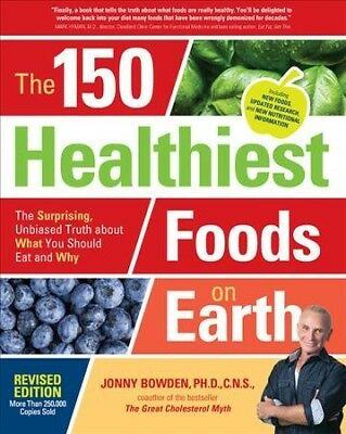 150 Healthiest Foods on Earth : The Surprising, Unbiased Truth About What You...