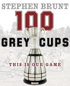 100 grey cups this is our game! book reg $29.99 plus tax
