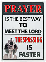 "17"" x 12""PRAYER IS THE BEST WAY TO MEET THE LORD, TRESPASSING..."