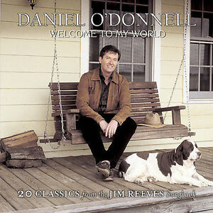 DANIEL O'DONNELL - Welcome to My World: 23 Classics from Jim Reeves Songbook