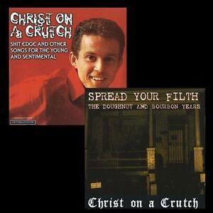 Christ On A Crutch Spread Your Filth - The Doughnut And Bourbon Years NEW sealed