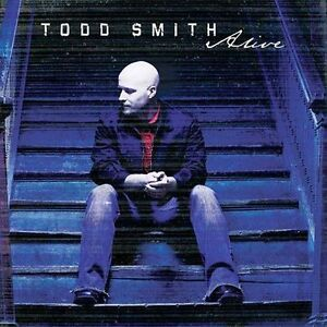 Alive by Todd Smith (Selah) (CD, Aug-2004, Curb)