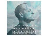 Saints Don't Sleep: Matthew Herbert, Sven Weisemann + Guests