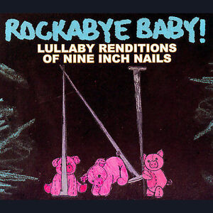 ROCKABYE BABY - NINE INCH NAILS LULLABY RENDITIONS NEW CD