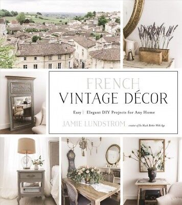 French Vintage Decor : Easy & Elegant DIY Projects for Any Home, Paperback by... - Diy Easy Projects