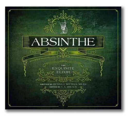 """ABSINTHE: THE EXQUISITE ELIXIR"" book by Betina Wittels & T.A. Breaux"