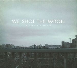 We Shot the Moon A Silver Lining CD