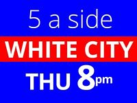 Thursday 8pm - Friendly 5 a side football at White City needs players