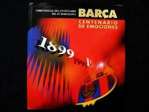 Football: Barca: Centenario de Emociones [Official Centenary Book Loganholme Logan Area Preview