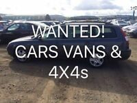 WANTED FOR CASH. CARS VANS & 4x4s