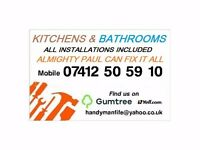 KITCHENS & BATHROOMS ALMIGHTY PAUL CAN FIX IT ALL !!!