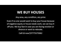 WE BUY HOUSES! Any Condtion, Any Area, Any Price