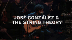 JOSE GONZALEZ & THE STRING THEORY x2 x4~MONDAY MARCH 25th 8:00pm