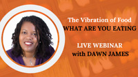 LIVE WEBINAR: The Vibration of Food - What are you Eating?