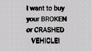 I want to buy your crashed or broken vehicle
