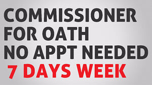 COMMISSIONER FOR OATHS -NO APPT. NEEDED