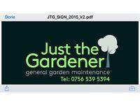 JUST THE GARDENER (general garden maintenance )