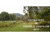 Farmhouse or Cottage mews looking for rent any size.