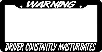 WARNING DRIVER CONSTANTLY MAS***BATES funny humor  rude joke License Plate Frame