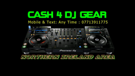 Wanted any dj gear. Cash waiting